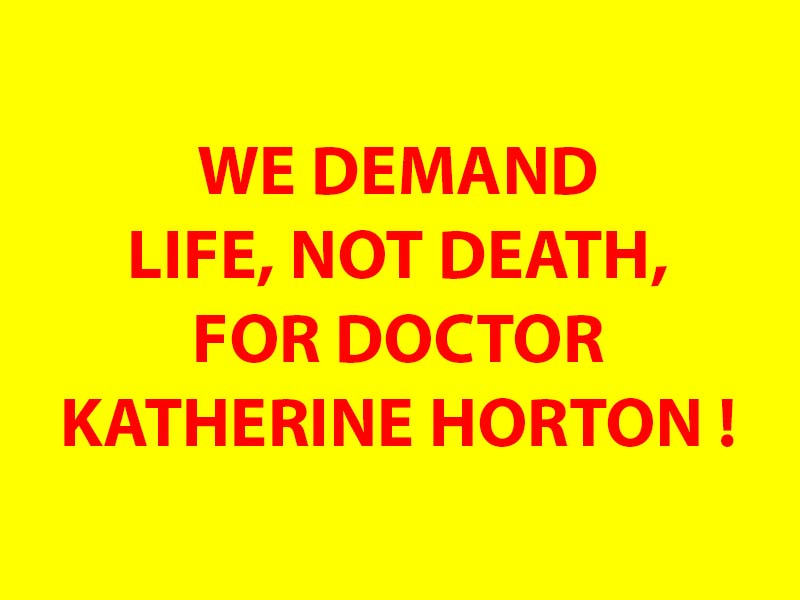 We Demand Life not Death for Doctor Katherine Horton